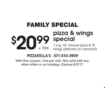 FAMILY SPECIAL $20.99 + taxpizza & wings special1 x-lg. 16