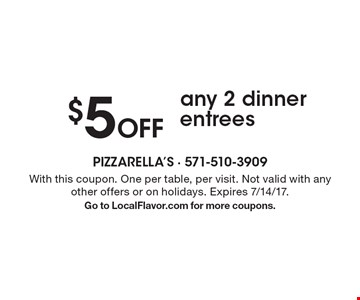 $5 off any 2 dinner entrees. With this coupon. One per table, per visit. Not valid with any other offers or on holidays. Expires 7/14/17. Go to LocalFlavor.com for more coupons.