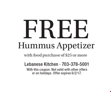 Free Hummus Appetizer with food purchase of $25 or more. With this coupon. Not valid with other offers or on holidays. Offer expires 6/2/17.