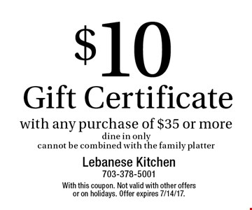 $10 Gift Certificate With Any Purchase Of $35 Or More. Dine in only. Cannot be combined with the family platter. With this coupon. Not valid with other offers or on holidays. Offer expires 7/14/17.