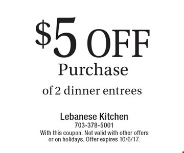 $5 Off Purchase of 2 dinner entrees. With this coupon. Not valid with other offers or on holidays. Offer expires 10/6/17.