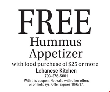Free Hummus Appetizer with food purchase of $25 or more. With this coupon. Not valid with other offers or on holidays. Offer expires 10/6/17.