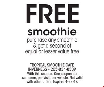 FREE smoothie purchase any smoothie & get a second of equal or lesser value free. With this coupon. One coupon per customer, per visit, per vehicle. Not valid with other offers. Expires 4-28-17.