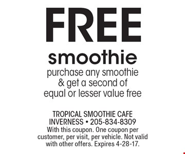 FREE smoothie purchase any smoothie& get a second of equal or lesser value free. With this coupon. One coupon per customer, per visit, per vehicle. Not valid with other offers. Expires 4-28-17.