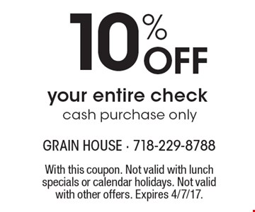 10% Off your entire check cash purchase only. With this coupon. Not valid with lunch specials or calendar holidays. Not valid with other offers. Expires 4/7/17.