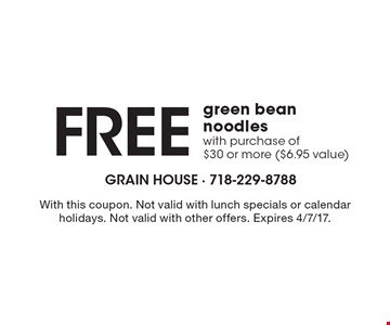 Free green bean noodles with purchase of $30 or more ($6.95 value). With this coupon. Not valid with lunch specials or calendar holidays. Not valid with other offers. Expires 4/7/17.