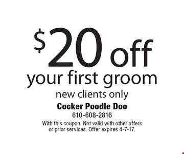 $20 off your first groom new clients only. With this coupon. Not valid with other offers or prior services. Offer expires 4-7-17.