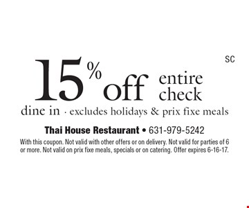 15 %off entire check. Dine in. Excludes holidays & prix fixe meals. With this coupon. Not valid with other offers or on delivery. Not valid for parties of 6 or more. Not valid on prix fixe meals, specials or on catering. Offer expires 6-16-17.