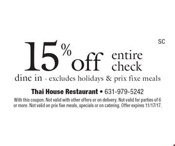 15% off entire check dine in. Excludes holidays & prix fixe meals. With this coupon. Not valid with other offers or on delivery. Not valid for parties of 6 or more. Not valid on prix fixe meals, specials or on catering. Offer expires 11/17/17.