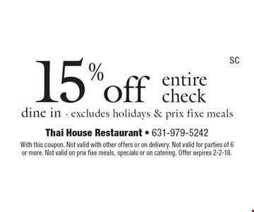 15% off entire check dine in - excludes holidays & prix fixe meals. With this coupon. Not valid with other offers or on delivery. Not valid for parties of 6 or more. Not valid on prix fixe meals, specials or on catering. Offer expires 2-2-18.