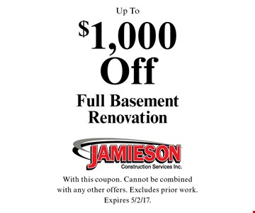 Up To$1,000 Off Full Basement Renovation. With this coupon. Cannot be combined with any other offers. Excludes prior work. Expires 5/2/17.