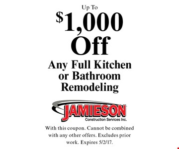 Up To $1,000 Off Any Full Kitchen or Bathroom Remodeling. With this coupon. Cannot be combined with any other offers. Excludes prior work. Expires 5/2/17.