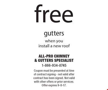 Free gutters when you install a new roof. Coupon must be presented at time of contract signing - not valid after contract has been signed. Not valid with other offers or prior services. Offer expires 9-8-17.
