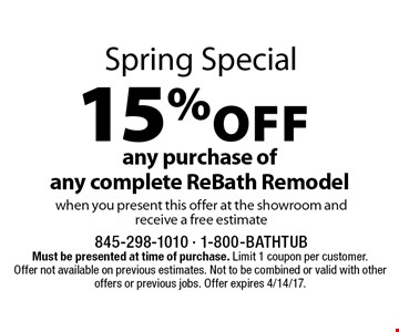 Spring Special 15% off any purchase of any complete ReBath Remodel when you present this offer at the showroom and receive a free estimate. Must be presented at time of purchase. Limit 1 coupon per customer. Offer not available on previous estimates. Not to be combined or valid with other offers or previous jobs. Offer expires 4/14/17.