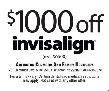 $1000 off Invisalign (reg. $6500). Results may vary. Certain dental and medical restrictions may apply. Not valid with any other offer.