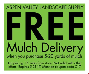 Free Mulch Delivery. When you purchase 5-20 yards of mulch. List pricing. 15 mile from store. Not valid with other offers. Expires 5-31-17. Mention coupon code C17.