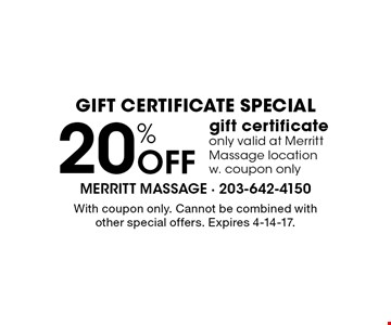 gift certificate special 20% Off gift certificate only valid at Merritt Massage location w. coupon only. With coupon only. Cannot be combined with other special offers. Expires 4-14-17.