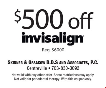 $500 off Invisalign. Reg. $6000. Not valid with any other offer. Some restrictions may apply. Not valid for periodontal therapy. With this coupon only.
