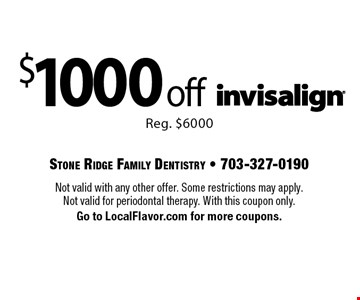 $1000 off Invisalign. Reg. $6000. Not valid with any other offer. Some restrictions may apply. Not valid for periodontal therapy. With this coupon only. Go to LocalFlavor.com for more coupons.