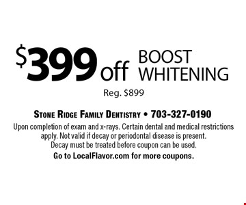 $399 off BOOST whitening. Reg. $899. Upon completion of exam and x-rays. Certain dental and medical restrictions apply. Not valid if decay or periodontal disease is present. Decay must be treated before coupon can be used. Go to LocalFlavor.com for more coupons.