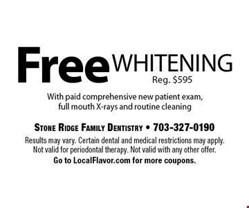 Free whitening. Reg. $595 With paid comprehensive new patient exam, full mouth X-rays and routine cleaning. Results may vary. Certain dental and medical restrictions may apply. Not valid for periodontal therapy. Not valid with any other offer. Go to LocalFlavor.com for more coupons.
