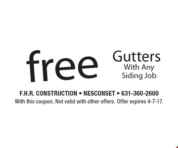 Free Gutters With Any Siding Job. With this coupon. Not valid with other offers. Offer expires 4-7-17.