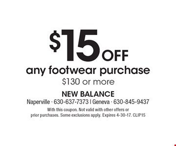 $15 Off any footwear purchase, $130 or more. With this coupon. Not valid with other offers or prior purchases. Some exclusions apply. Expires 4-30-17. CLIP15