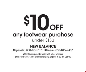 $10 Off any footwear purchase, under $130. With this coupon. Not valid with other offers or prior purchases. Some exclusions apply. Expires 4-30-17. CLIP10