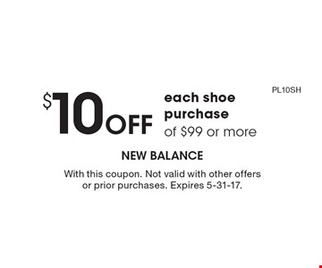 $10 Off each shoe purchase of $99 or more. With this coupon. Not valid with other offers or prior purchases. Expires 5-31-17. code: PL10SH