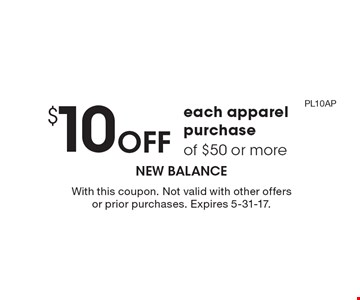 $10 Off each apparel purchase of $50 or more. With this coupon. Not valid with other offers or prior purchases. Expires 5-31-17. code: PL10AP