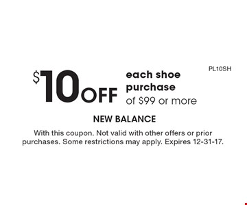 $10 Off each shoe purchase of $99 or more. PL10SH. With this coupon. Not valid with other offers or prior purchases. Some restrictions may apply. Expires 12-31-17.
