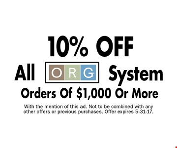 10% OFF All ORG System Orders Of $1,000 Or More. With the mention of this ad. Not to be combined with any other offers or previous purchases. Offer expires 5-31-17.