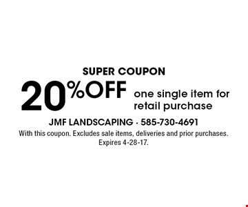 super coupon 20% OFF one single item for retail purchase. With this coupon. Excludes sale items, deliveries and prior purchases. Expires 4-28-17.
