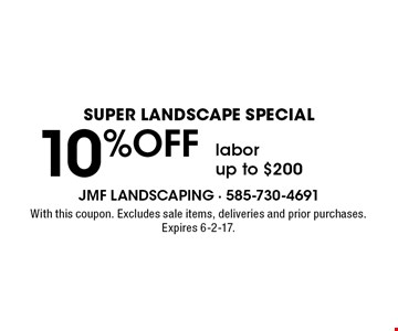 Super Landscape Special 10% OFF labor up to $200. With this coupon. Excludes sale items, deliveries and prior purchases. Expires 6-2-17.