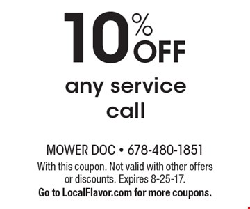 10% OFF any service call. With this coupon. Not valid with other offers or discounts. Expires 8-25-17. Go to LocalFlavor.com for more coupons.