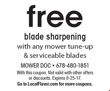 Free blade sharpening with any mower tune-up & serviceable blades. With this coupon. Not valid with other offers or discounts. Expires 8-25-17. Go to LocalFlavor.com for more coupons.