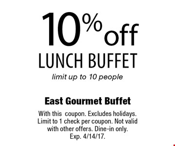 10% off lunch buffet limit up to 10 people. With this coupon. Excludes holidays. Limit to 1 check per coupon. Not valid with other offers. Dine-in only. Exp. 4/14/17.