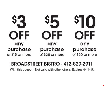 $3 off any purchase of $15 or more or $5 off any purchase of $30 or more or $10 off any purchase of $60 or more. With this coupon. Not valid with other offers. Expires 4-14-17.