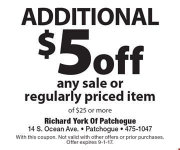 additional $5 off any sale or regularly priced item of $25 or more. With this coupon. Not valid with other offers or prior purchases. Offer expires 9-1-17.