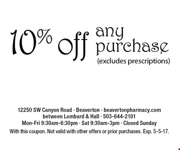 10% off any purchase (excludes prescriptions). With this coupon. Not valid with other offers or prior purchases. Exp. 5-5-17.