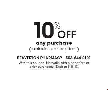 10% Off any purchase (excludes prescriptions). With this coupon. Not valid with other offers or prior purchases. Expires 6-9-17.