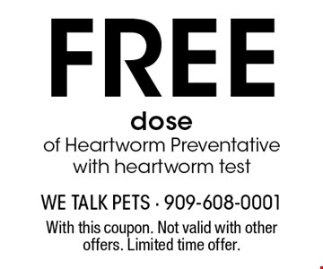 Free doseof Heartworm Preventative with heartworm test. With this coupon. Not valid with other offers. Limited time offer.