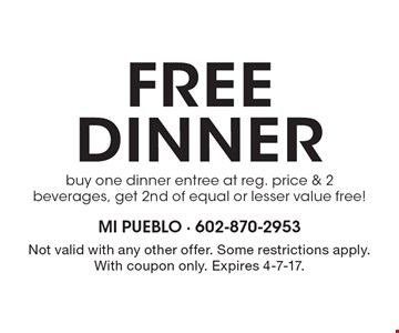 Free dinner. Buy one dinner entree at reg. price & 2 beverages, get 2nd of equal or lesser value free! Not valid with any other offer. Some restrictions apply. With coupon only. Expires 4-7-17.