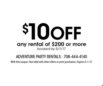$10 Off any rental of $200 or more booked by 5/1/17. With this coupon. Not valid with other offers or prior purchases. Expires 5-1-17.