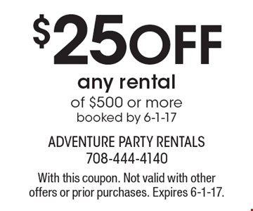 $25 Off any rental of $500 or more booked by 6-1-17. With this coupon. Not valid with other offers or prior purchases. Expires 6-1-17.