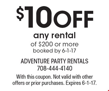 $10 Off any rental of $200 or more booked by 6-1-17. With this coupon. Not valid with other offers or prior purchases. Expires 6-1-17.