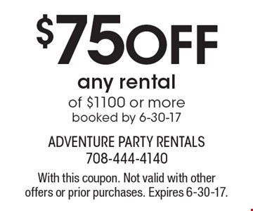 $75 Off any rental of $1100 or more booked by 6-30-17. With this coupon. Not valid with other offers or prior purchases. Expires 6-30-17.