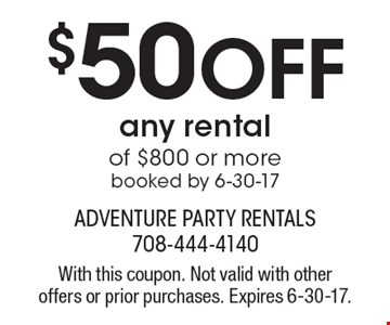 $50 Off any rental of $800 or more booked by 6-30-17. With this coupon. Not valid with other offers or prior purchases. Expires 6-30-17.
