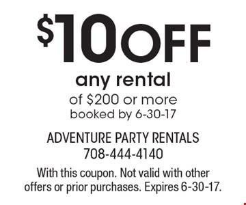 $10 Off any rental of $200 or more booked by 6-30-17. With this coupon. Not valid with other offers or prior purchases. Expires 6-30-17.