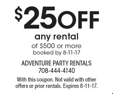 $25 off any rental of $500 or more booked by 8-11-17. With this coupon. Not valid with other offers or prior rentals. Expires 8-11-17.